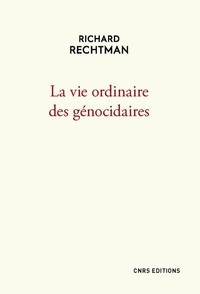 Réserver en pdf téléchargement gratuit La vie ordinaire des génocidaires in French par Richard Rechtman 9782271095077 FB2 PDF