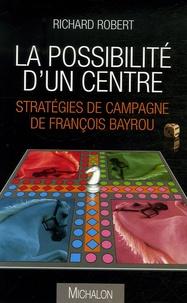 Richard Robert - La possibilité d'un centre - Stratégies de campagne de François Bayrou.