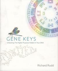 Richard Rudd - Gene Keys - Unlocking the Higher Purpose Hidden in Your DNA.