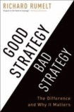 Richard Rumelt - Good Strategy Bad Strategy - The Difference and Why it Matters.