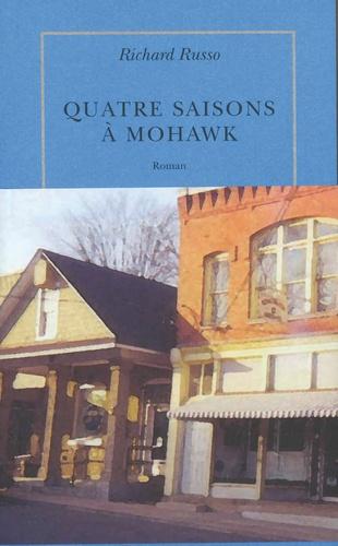 Richard Russo - Quatre saisons à Mohawk.