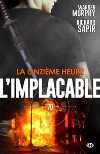 Richard Sapir et Warren Murphy - La Onzième Heure - L'Implacable, T70.