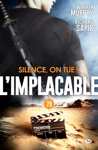 Richard Sapir et Warren Murphy - Silence, on tue ! - L'Implacable, T79.