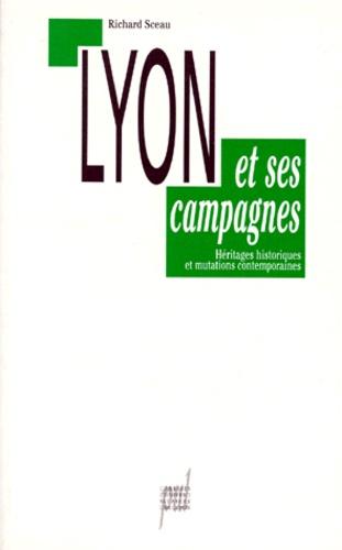 LYON ET SES CAMPAGNES.. Héritages historiques et mutations contemporaines