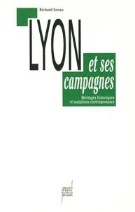 Richard Sceau - LYON ET SES CAMPAGNES. - Héritages historiques et mutations contemporaines.