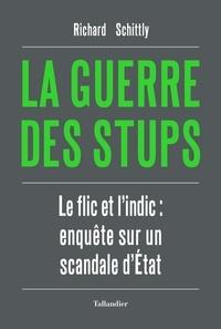Richard Schittly - La guerre des stups - Le flic et l'indic : enquête sur un scandale d'Etat.