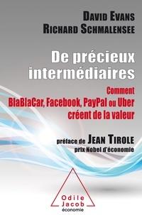 Richard Schmalensee et David Evans - De précieux intermédiaires - Comment BlaBlaCar, Facebook, Paypal ou Uber créent de la valeur.