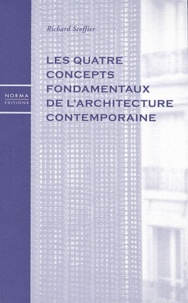Richard Scoffier - Les quatre concepts fondamentaux de l'architecture contemporaine.