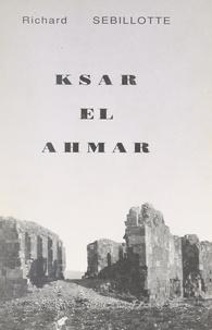 Richard Sebillotte et Jean Sebillotte - Ksar el Ahmar (2). Juillet 1931-août 1939, Maknassy avant la guerre : les vaches grasses - Ou Une vie de colon dans le Sud tunisien.