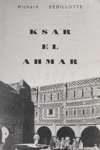 Richard Sebillotte - Ksar el Ahmar (3). Septembre 1939-septembre 1943, Maknassy pendant la guerre - Ou Une vie de colon dans le Sud tunisien.
