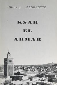 Richard Sebillotte et Michel Sebillotte - Ksar el Ahmar ou une vie de colon dans le Sud tunisien (1). Mai 1927-juillet 1931 : découverte de Maknassy.