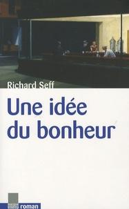Richard Seff - Une idée du bonheur.