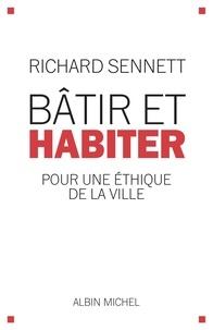 Richard Sennett - Bâtir et habiter - Pour une éthique de la ville.