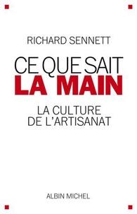 Richard Sennett - Ce que sait la main - La culture de l'artisanat.