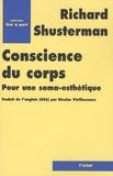 Richard Shusterman - Conscience du corps - Pour une soma-esthétique.