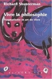 Richard Shusterman - Vivre la philosophie. - Pragmatisme et art de vivre.