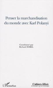 Richard Sobel - Penser la marchandisation du monde avec Karl Polanyi.