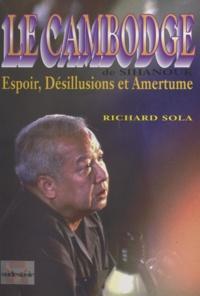 Richard Sola - Le Cambodge de Sihanouk - Espoir, désillusions et amertume. 1982-1993.