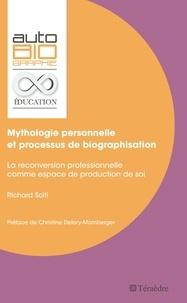 Richard Solti - Mythologie personnelle et processus de biographisation - La reconversion professionnelle comme espace de production de soi.
