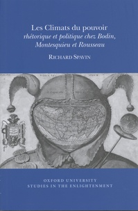 Richard Spavin - Les climats du pouvoir - Rhétorique et politique chez Bodin, Montesquieu et Rousseau.