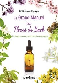 Le Grand Manuel des Fleurs de Bach- A l'usage de tous : prescripteurs et utlisateurs - Richard Sprigg |