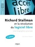 Richard Stallman et Sam Williams - Richard Stallman et la révolution du logiciel libre - Une biographie autorisée.