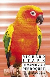 Richard Stark - Demandez au perroquet.