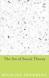 Richard Swedberg - The Art of Social Theory.