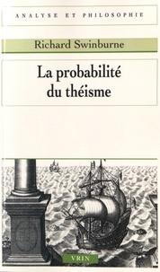 Richard Swinburne - La probabilité du théisme.