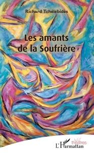 Richard Tchélébidès - Les amants de la Soufrière.