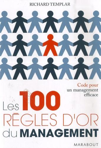 Richard Templar - Les 100 règles d'or du management - Code pour un management efficace.