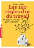 Richard Templar - Les 120 règles d'or du travail - Un code de réussite personnel.