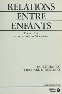 Richard Tremblay et Paul Durning - Relations entre enfants - Recherches et interventions éducatives.