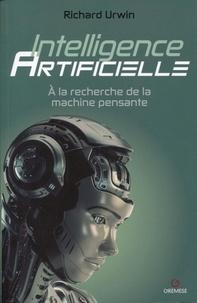 Richard Urwin - Inteligence artificielle - A la recherche de la machine pensante.