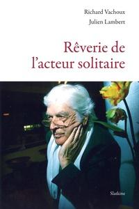 Richard Vachoux et Julien Lambert - Rêverie de l'acteur solitaire.