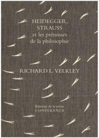 Richard Velkley - Heidegger, Strauss et les prémisses de la philosophie - Sur l'oubli originel.