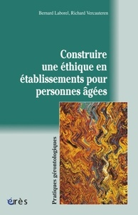 Richard Vercauteren et Bernard Laborel - Construire une éthique en établissements pour personnes âgées.