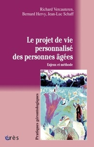 Richard Vercauteren et Bernard Hervy - Le projet de vie personnalisé des personnes âgées - Enjeux et méthode.