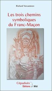 Richard Vercauteren - Les trois chemins symboliques du franc-maçon.