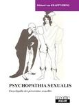 Richard von Krafft-Ebing - Psychopathia sexualis - Encyclopédie des perversions sexuelles.
