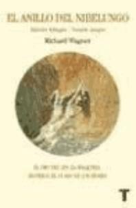 Richard Wagner - El anillo del Nibelungo : El oro del Rin ; La walkyria ; Sigfrido ; El ocaso de los dioses : un festival escénico para representar en tres jornadas y un prólogo.