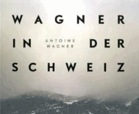 Richard Wagner in der Schweiz - Fotografien von Antoine Wagner.