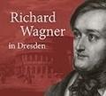 Richard Wagner in Dresden - Mythos und Geschichte.