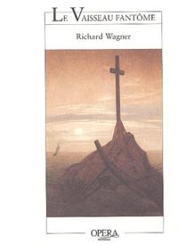Richard Wagner - Le Vaisseau fantôme - Opéra romantique en trois actes, livret du compositeur d'après un épisode des Mémoires de von Schnabelewopski de H.Heine.