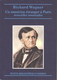 Richard Wagner - Un musicien étranger à Paris - Précédé d'une Esquisse autobiographique (1818-1842).