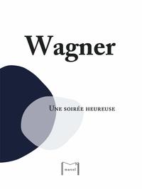 Richard Wagner - Une soirée heureuse.