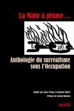 Richard Walter et Anne Vernay - La Main à plume - Anthologie du surréalisme sous l'Occupation.