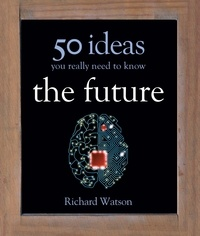 Richard Watson - The Future: 50 Ideas You Really Need to Know.
