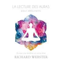 Richard Webster et René Gagnon - La lecture des auras pour débutants - Ouvrez une fenêtre sur votre âme.