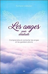 Richard Webster - Les anges pour débutants - Comprendre et contacter les anges et les gardiens divins.